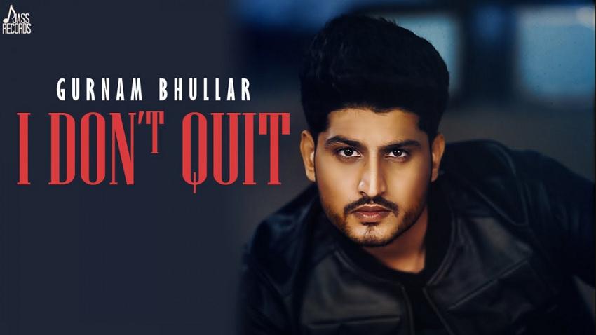 I Don't Quit Song Gurnam Bhullar