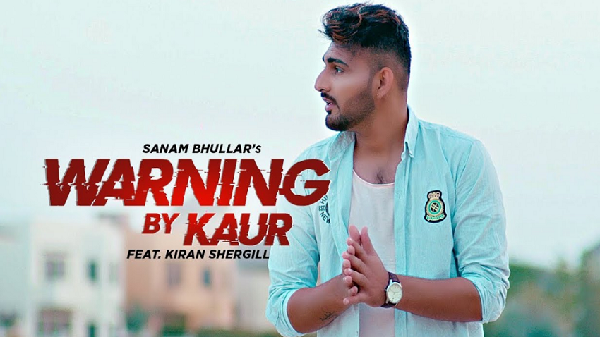 Warning by Kaur full song and Lyrics Sanam Bhullar ft Kiran Shergill
