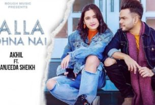 kalla sohna nai full song and lyrics akhil sanjeeda sheikh