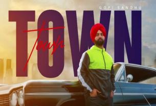town full song and lyrics gopi sandhu