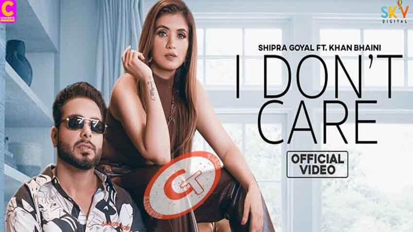 I Don't Care Shipra Goyal Khan Bhaini